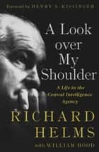 A Look Over My Shoulder ebook by Richard Helms,William Hood,Henry A. Kissinger
