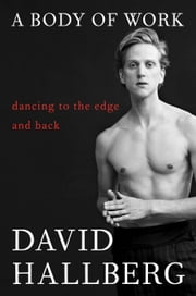 A Body of Work - Dancing to the Edge and Back ebook by David Hallberg