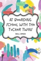 At Boarding School with the Tucker Twins ebook by Nell Speed