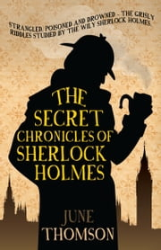The Secret Chronicles of Sherlock Holmes ebook by June Thomson