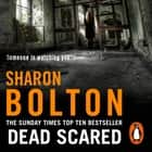 Dead Scared - Lacey Flint Series, Book 2 audiobook by Sharon Bolton
