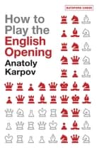 How to Play the English Opening ebook by Anatoly Karpov