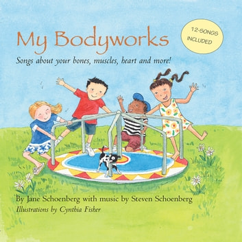My Bodyworks: Songs about your bones, muscles, heart and more! ebook by Jane Schoenberg,Steven Schoenberg