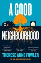 A Good Neighbourhood - The powerful New York Times bestseller about star-crossed love... ebook by Therese Anne Fowler