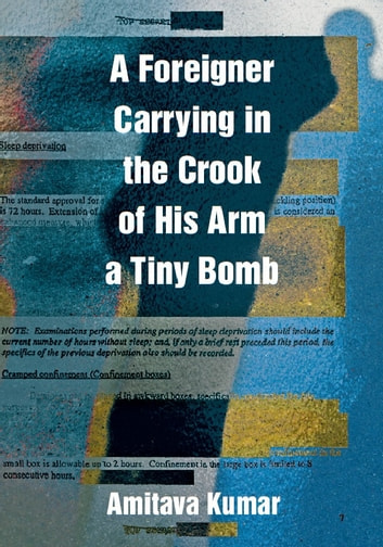 A Foreigner Carrying in the Crook of His Arm a Tiny Bomb ebook by Amitava Kumar