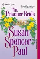 The Prisoner Bride ebook by Susan Spencer Paul
