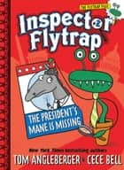 Inspector Flytrap in The President's Mane Is Missing (Book #2) ebook by Tom Angleberger, Cece Bell