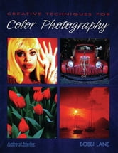 Creative Techniques for Color Photography ebook by Lane, Bobbi