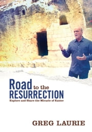 Road to the Resurrection - Explore and Share the Miracle of Easter ebook by Greg Laurie