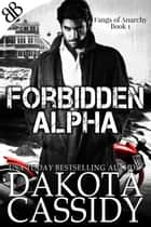 Forbidden Alpha - Witches Shifters Bikers Paranormal Romantic Mystery Thriller ebook by Dakota Cassidy