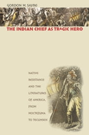 Gordon m sayre ebook and audiobook search results rakuten kobo the indian chief as tragic hero native resistance and the literatures of america from fandeluxe Document
