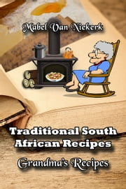 Traditional South African Recipes: Grandma's Recipes ebook by Mabel Van Niekerk