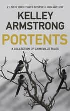 Portents - A Collection of Cainsville Tales 電子書 by Kelley Armstrong
