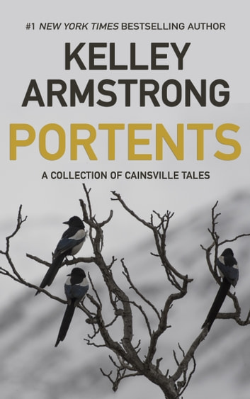 Portents - A Collection of Cainsville Tales ebook by Kelley Armstrong