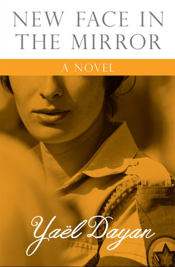 New Face in the Mirror - A Novel ebook by Yaël Dayan