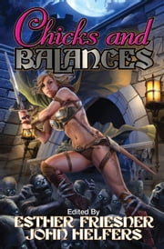 Chicks and Balances ebook by Esther Friesner,John Helfers