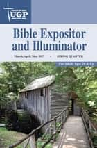 Bible Expositor and Illuminator - Spring Quarter 2017 March, April, May 2017 ebook by Union Gospel Press