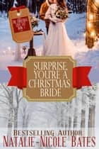 Surprise! You're a Christmas Bride - The Christmas Love List, #1 ebook by Natalie-Nicole Bates