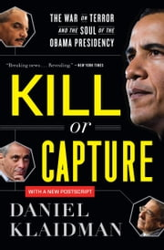 Kill or Capture - The War on Terror and the Soul of the Obama Presidency ebook by Daniel Klaidman
