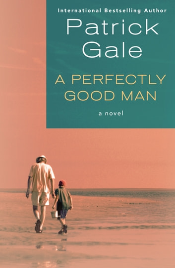 A Perfectly Good Man - A Novel ebook by Patrick Gale