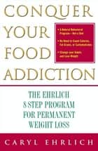 Conquer Your Food Addiction ebook by Caryl Ehrlich