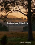 Interior Fields ebook by Thom Dworsky