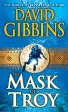 The Mask of Troy ebook by David Gibbins