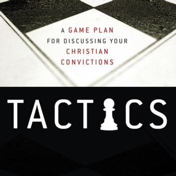 Tactics - A Game Plan for Discussing Your Christian Convictions audiobook by Gregory Koukl