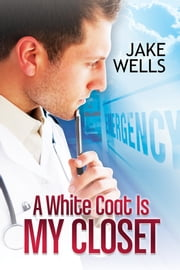 A White Coat Is My Closet ebook by Jake Wells