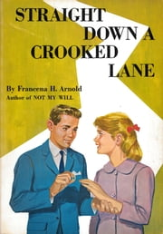 Straight Down a Crooked Lane ebook by Francena H. Arnold