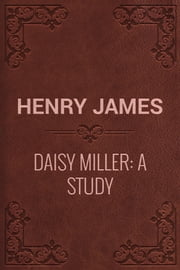 Daisy Miller: A Study ebook by Henry James