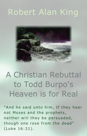 A Christian Rebuttal to Todd Burpo's Heaven is for Real ebook by Robert Alan King
