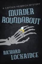 Murder Roundabout ebook by Richard Lockridge