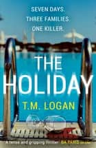 The Holiday ekitaplar by T.M. Logan