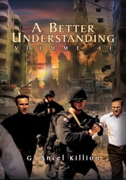 A Better Understanding (Vol. 2) - Volume II ebook by G. Ancel Killion