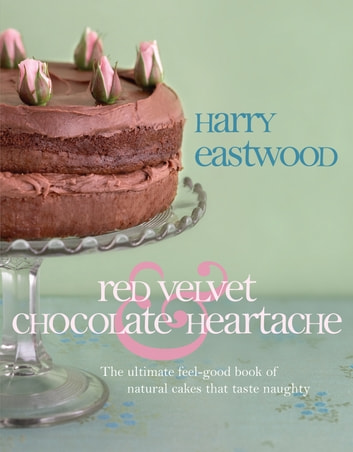 Red Velvet and Chocolate Heartache ebook by Harry Eastwood