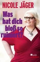 Was hat dich bloß so ruiniert? eBook by Nicole Jäger