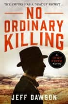 No Ordinary Killing - A gripping historical crime thriller ekitaplar by Jeff Dawson