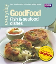 Good Food: Fish & Seafood Dishes - Triple-tested Recipes ebook by Jeni Wright