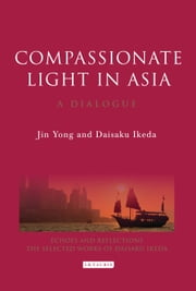 Compassionate Light in Asia - A Dialogue ebook by Jin Yong, Daisaku Ikeda