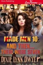 Made Men 10: And Then...There Were Seven ebook by Dixie Lynn Dwyer