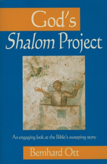God's Shalom Project - An Engaging Look At The Bible's Sweeping Store ebook by Bernhard Ott