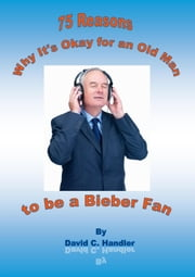 Why It's Okay for an Old Man to be a Justin Bieber Fan ebook by David Handler
