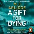 A Gift for Dying - The gripping psychological thriller and Sunday Times bestseller audiobook by M. J. Arlidge