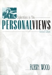 Personal Views - Explorations in Film ebook by Robin Wood