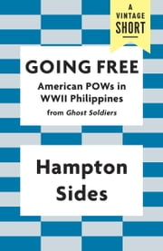 Going Free - American POWs in WWII Philippines ebook by Hampton Sides