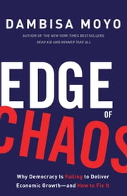 Edge of Chaos - Why Democracy Is Failing to Deliver Economic Growth-and How to Fix It ebook by Dambisa Moyo