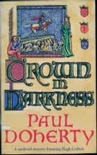 Crown in Darkness ebook by Paul Doherty