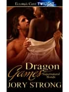 Dragon Games ebook by Jory Strong