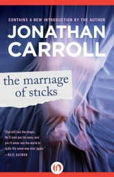 The Marriage of Sticks ebook by Jonathan Carroll